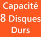 Capacité 8 Disques Durs
